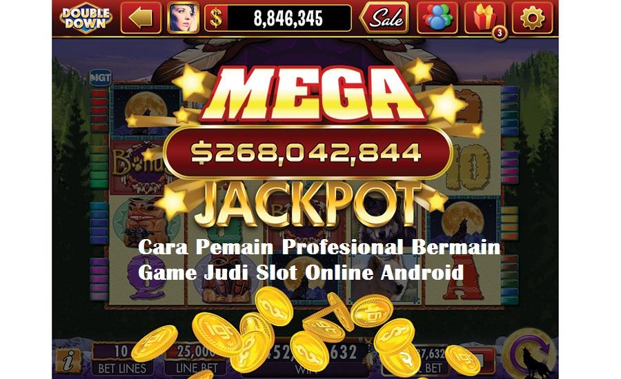 Cara Pemain Profesional Bermain Game Judi Slot Online Android