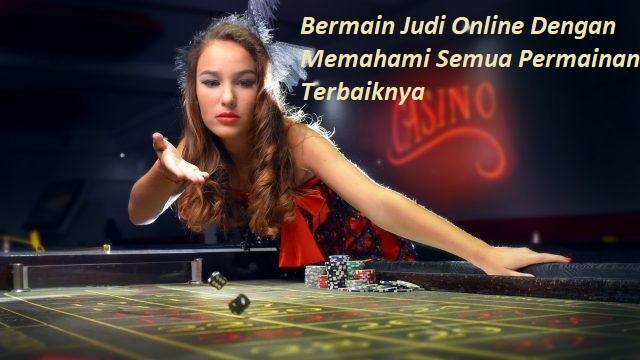 Bermain Judi Online Dengan Memahami Semua Permainan Terbaiknya