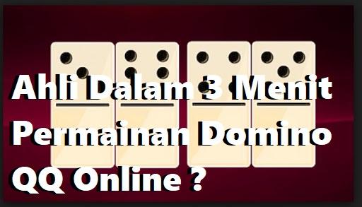 Ahli Dalam 3 Menit Permainan Domino QQ Online ?