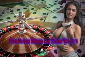 Cara Menang Bermain Live Casino Roulette