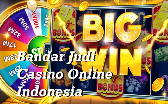 Bandar Judi Casino Online Indonesia